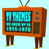 TV Themes We Grew Up to 1955-1978