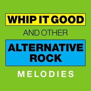 Whip It Good and Other Alternative Rock Melodies