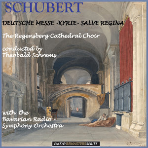Schubert: Deutsche Messe in F major - Kyrie - Salve Regina (Remastered)