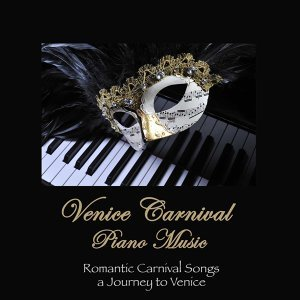 Venice Carnival Piano Music: Romantic Carnival Songs... A Journey to Venice