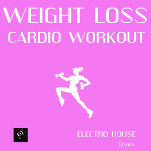 Weight Loss Cardio Workout - Electro House Edition (Exercise, Fitness, Workout, Aerobics, Running, Walking, Weight Lifting, Cardio, Weight Loss, Abs)