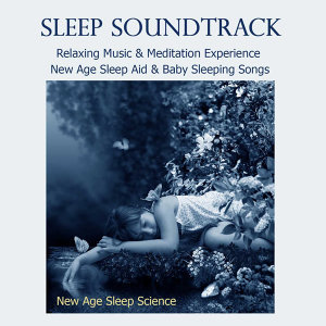 Sleep Soundtrack - Relaxing Music & Meditation Experience, New Age Sleep Aid & Baby Sleeping Songs