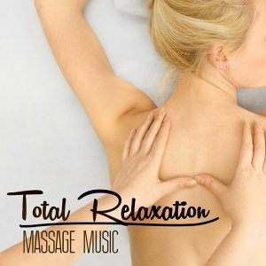 Total Relaxation Massage Music - Relaxing Music for Massage with Gentle Nature Sounds