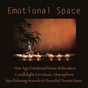 Emotional Space: New Age Emotional Music Relaxation, Candlelight Zen Music Atmosphere, Spa Relaxing Sounds & Peaceful Dream Music