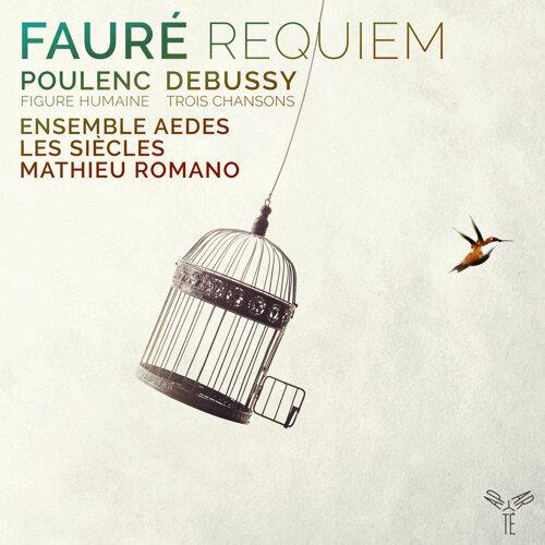 Fauré: Requiem - Poulenc: Figure Humaine - Debussy: 3 Chansons