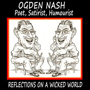 Poet, Satirist, Humourist: Ogden Nash Reflections on a Wicked World