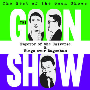 The Best of the Goon Shows: Emperor of the Universe / Wings Over Dagenham