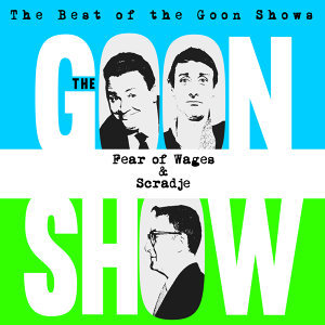The Best of the Goon Shows: Fear of Wages / Scradje