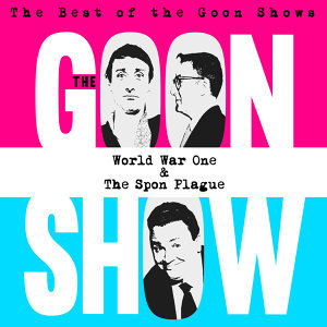 The Best of the Goon Shows: World War One / The Spon Plague