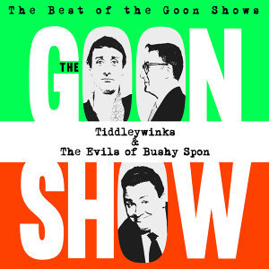 The Best of the Goon Shows: Tiddleywinks / The Evils of Bushy Spon