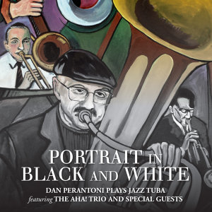 Portrait in Black and White: Dan Perantoni Plays Jazz Tuba