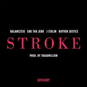 Stroke (feat. Erk Tha Jerk, J. Stalin & Rayven Justice)