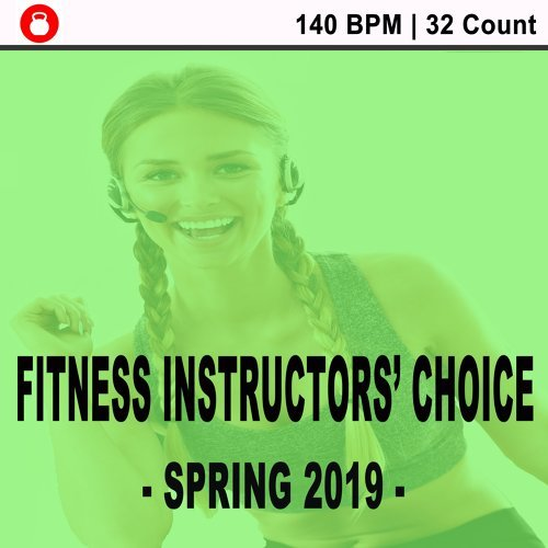 Fitness Instructors' Choice - Spring 2019 - (140 Bpm - 32 Count) [Powerful Motivated Music for Your High Intensity Interval Training] [Unmixed Workout Music Ideal for Gym, Jogging, Running, Cycling, Cardio and Fitness]
