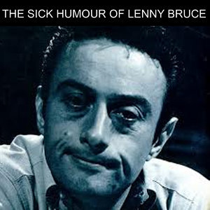The Sick Humour of Lenny Bruce