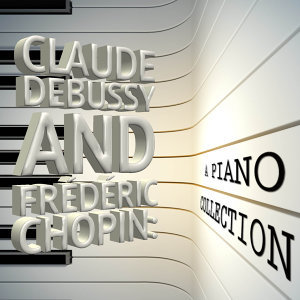 Claude Debussy and Frédéric Chopin: A Piano Collection