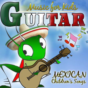 Guitar Music for Kids, Mexican Children's Songs