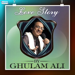 Love Story by Ghulam Ali