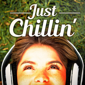 Just Chillin' (Chillout and Lounge Music for Staying Zen and Laidback)