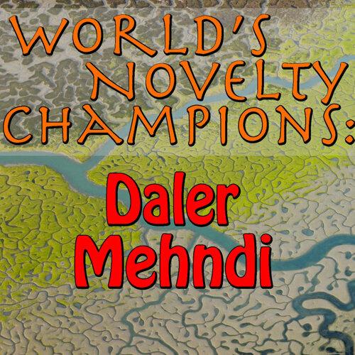 World's Novelty Champions: Daler Mehndi