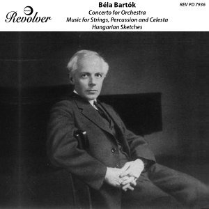 Bartók: Concerto for Orchestra, Music for Strings, Percussion and Celesta & Hungarian Sketches