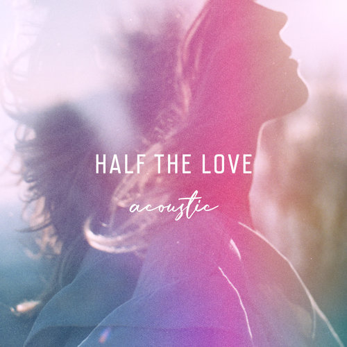 Half The Love - Acoustic