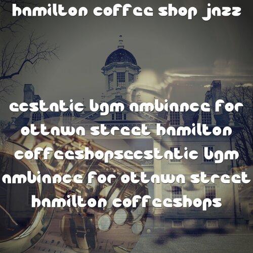 Ecstatic BGM Ambiance for Ottawa Street Hamilton Coffeeshops