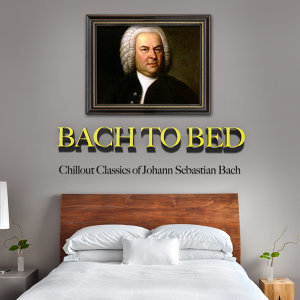 Bach to Bed: Chillout Classics of Johann Sebastian Bach