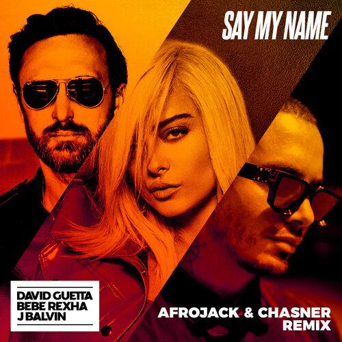 Say My Name (feat. Bebe Rexha & J Balvin) - Afrojack & Chasner Remix
