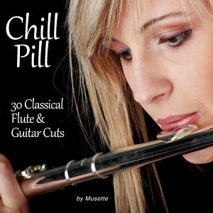 Chill Pill: 30 Classical Flute & Guitar Cuts