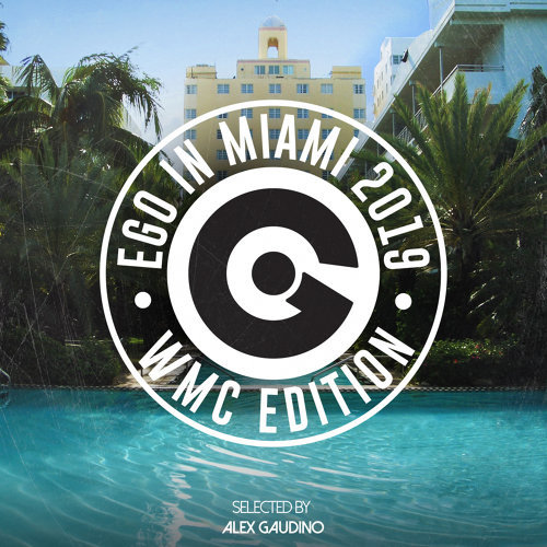 Ego In Miami WMC 2019 Selected By Alex Gaudino