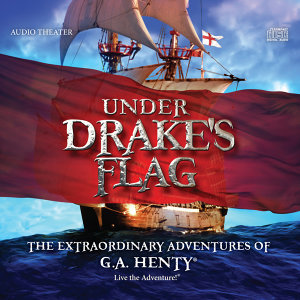 Under Drake's Flag - The Extraordinary Adventures of G.A. Henty