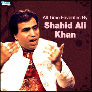 All Time Favorites by Shahid Ali Khan