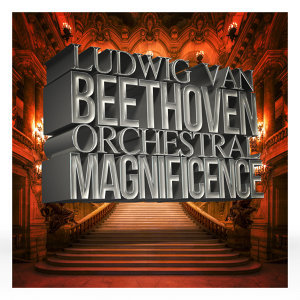 Ludwig Van Beethoven: Orchestral Magnificence