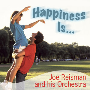 Happiness Is… - Joe Reisman and His Orchestra