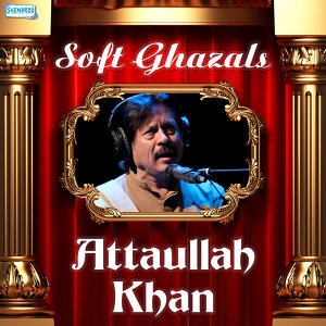Soft Ghazals by Attaullah Khan