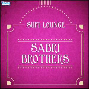 Sufi Lounge - Sabri Brothers