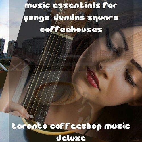 Music Essentials for Yonge–Dundas Square Coffeehouses