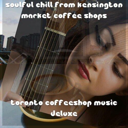 Soulful Chill from Kensington Market Coffee Shops