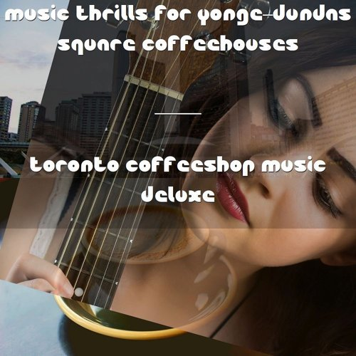 Music Thrills for Yonge–Dundas Square Coffeehouses