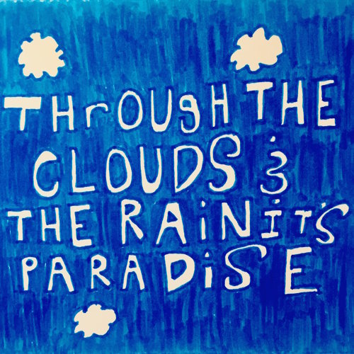 Through The Clouds & The Rain It's Paradise