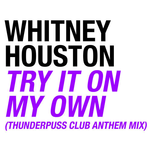 Try It On My Own - Thunderpuss Club Anthem Mix