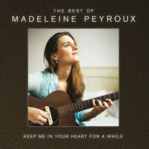 Keep Me In Your Heart For A While: The Best Of Madeleine Peyroux - International Edition