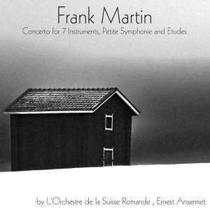 Frank Martin: Concerto for 7 Instruments, Petite Symphonie & Etudes