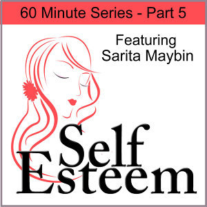 Self-Esteem in 60 Minutes, Pt. 5