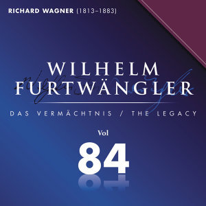 Wilhelm Furtwaengler Vol. 84