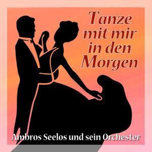 Tanze mit mir in den Morgen - Ambros Seelos und sein Orchester