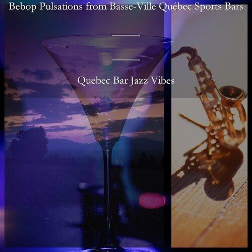 Bebop Pulsations from Basse-Ville Québec Sports Bars