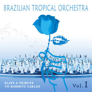 Brazilian Tropical Orchestra Plays a Tribute To Roberto Carlos, Vol. 1