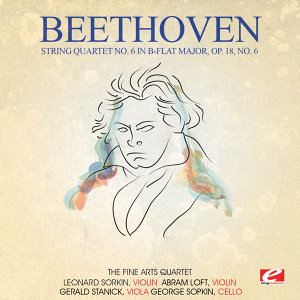 Beethoven: String Quartet No. 6 in B-Flat Major, Op. 18, No. 6 (Digitally Remastered)