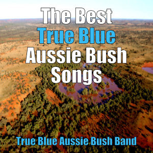 The Best True Blue Aussie Bush Songs